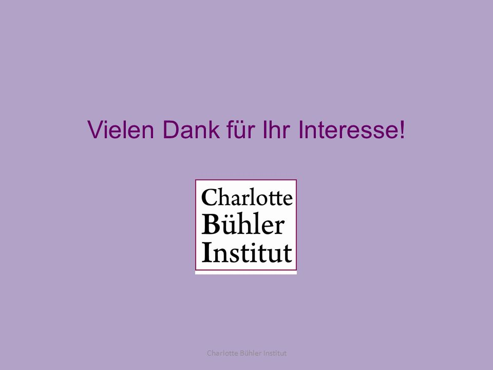 Vielen Dank für Ihr Interesse! Charlotte Bühler Institut