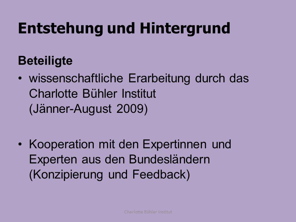 Entstehung und Hintergrund Beteiligte wissenschaftliche Erarbeitung durch das Charlotte Bühler Institut (Jänner-August 2009) Kooperation mit den Exper