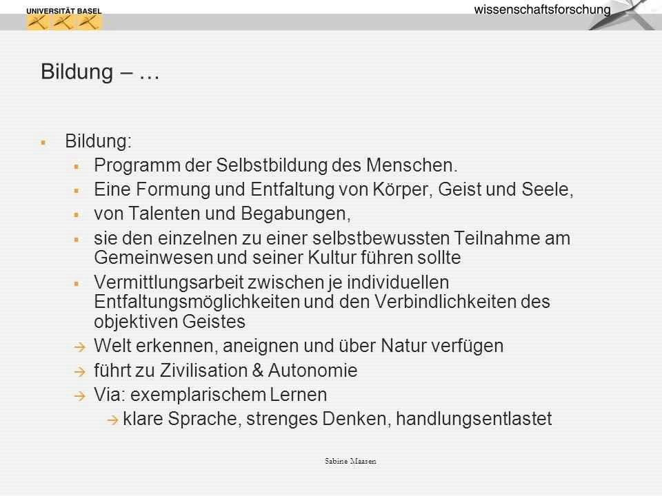 Sabine Maasen Bildung – … Bildung: Programm der Selbstbildung des Menschen.
