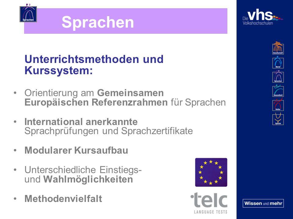 Sprachen Unterrichtsmethoden und Kurssystem: Orientierung am Gemeinsamen Europäischen Referenzrahmen für Sprachen International anerkannte Sprachprüfungen und Sprachzertifikate Modularer Kursaufbau Unterschiedliche Einstiegs- und Wahlmöglichkeiten Methodenvielfalt