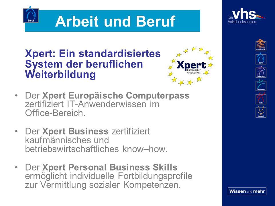 Arbeit und Beruf Xpert: Ein standardisiertes System der beruflichen Weiterbildung Der Xpert Europäische Computerpass zertifiziert IT-Anwenderwissen im Office-Bereich.
