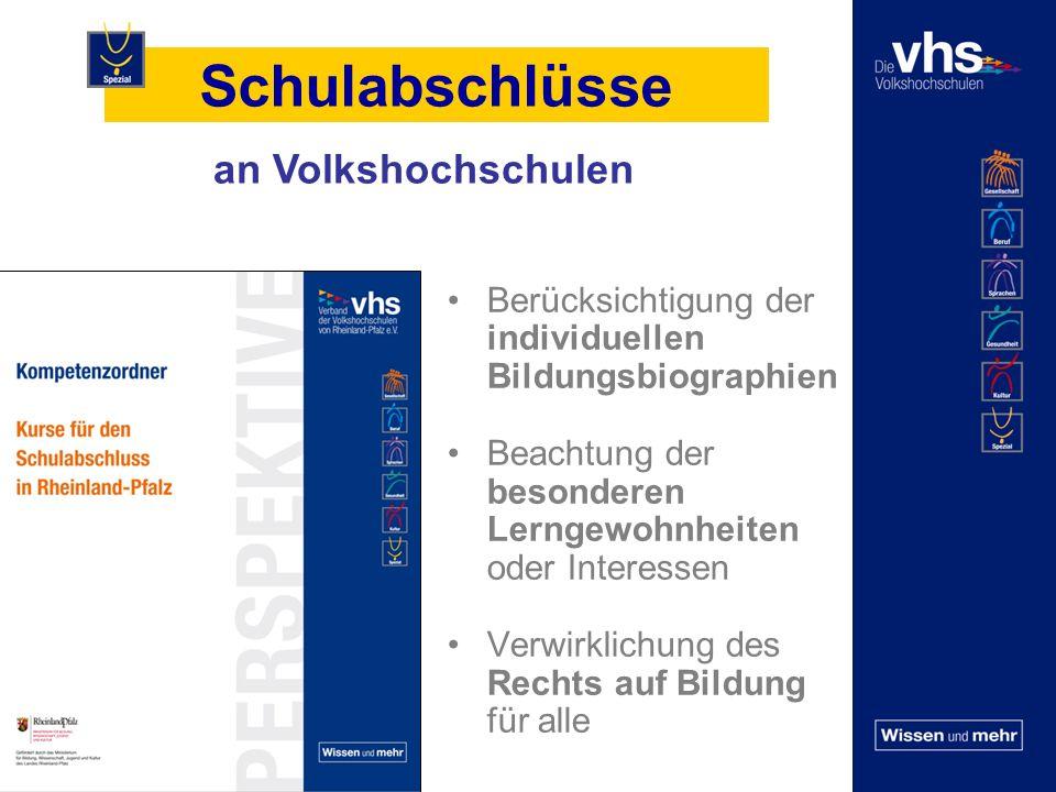 Schulabschlüsse Berücksichtigung der individuellen Bildungsbiographien Beachtung der besonderen Lerngewohnheiten oder Interessen Verwirklichung des Rechts auf Bildung für alle an Volkshochschulen