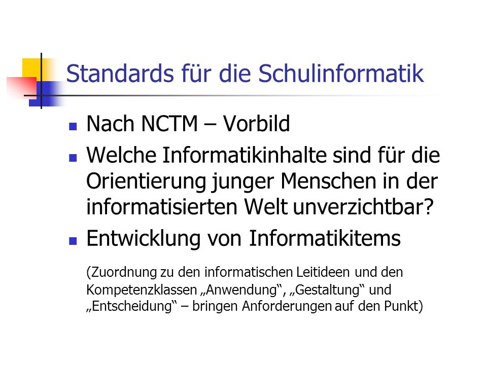Standards für die Schulinformatik Nach NCTM – Vorbild Welche Informatikinhalte sind für die Orientierung junger Menschen in der informatisierten Welt