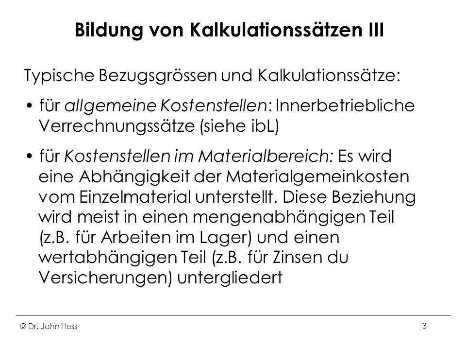 © Dr. John Hess3 Bildung von Kalkulationssätzen III Typische Bezugsgrössen und Kalkulationssätze: für allgemeine Kostenstellen: Innerbetriebliche Verr