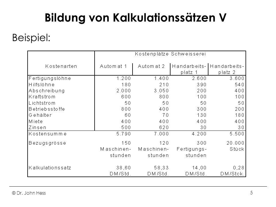 © Dr. John Hess5 Bildung von Kalkulationssätzen V Beispiel: