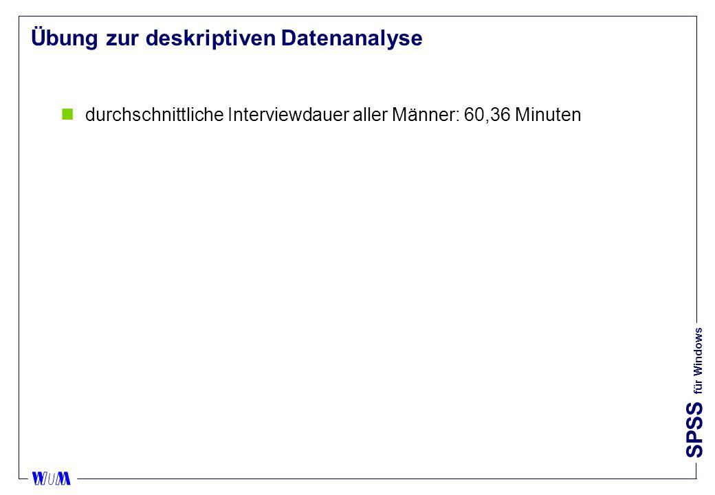 SPSS für Windows Übung zur deskriptiven Datenanalyse ndurchschnittliche Interviewdauer aller Männer: 60,36 Minuten