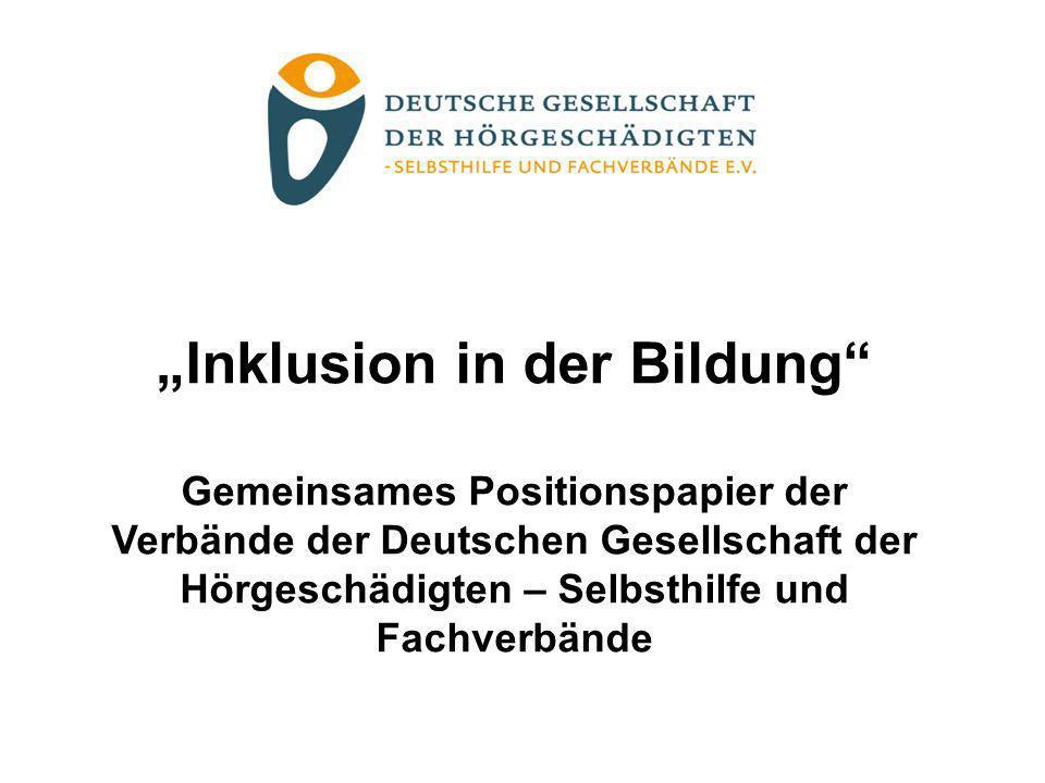 Inklusion in der Bildung Gemeinsames Positionspapier der Verbände der Deutschen Gesellschaft der Hörgeschädigten – Selbsthilfe und Fachverbände