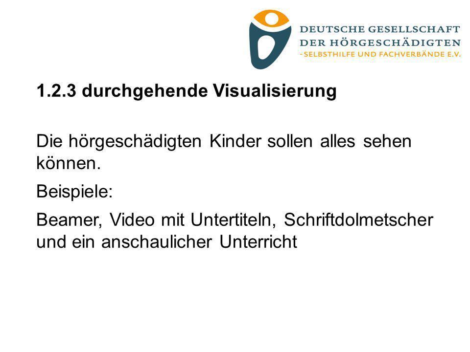 1.2.3 durchgehende Visualisierung Die hörgeschädigten Kinder sollen alles sehen können. Beispiele: Beamer, Video mit Untertiteln, Schriftdolmetscher u
