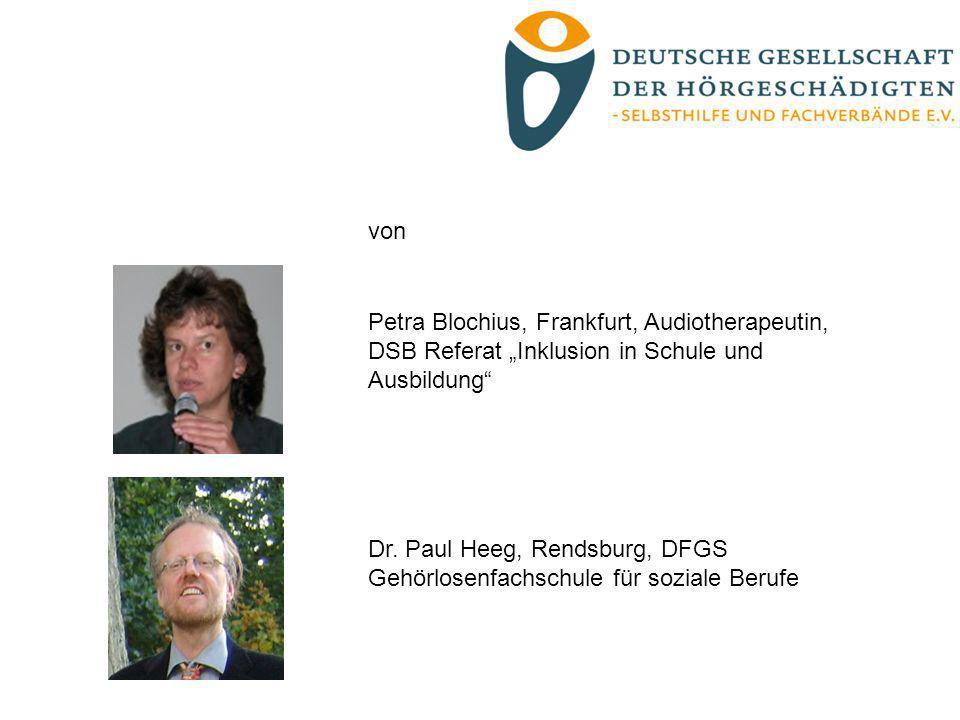 Petra Blochius, Frankfurt, Audiotherapeutin, DSB Referat Inklusion in Schule und Ausbildung Dr. Paul Heeg, Rendsburg, DFGS Gehörlosenfachschule für so