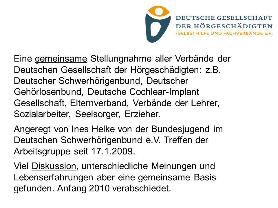 Eine gemeinsame Stellungnahme aller Verbände der Deutschen Gesellschaft der Hörgeschädigten: z.B. Deutscher Schwerhörigenbund, Deutscher Gehörlosenbun