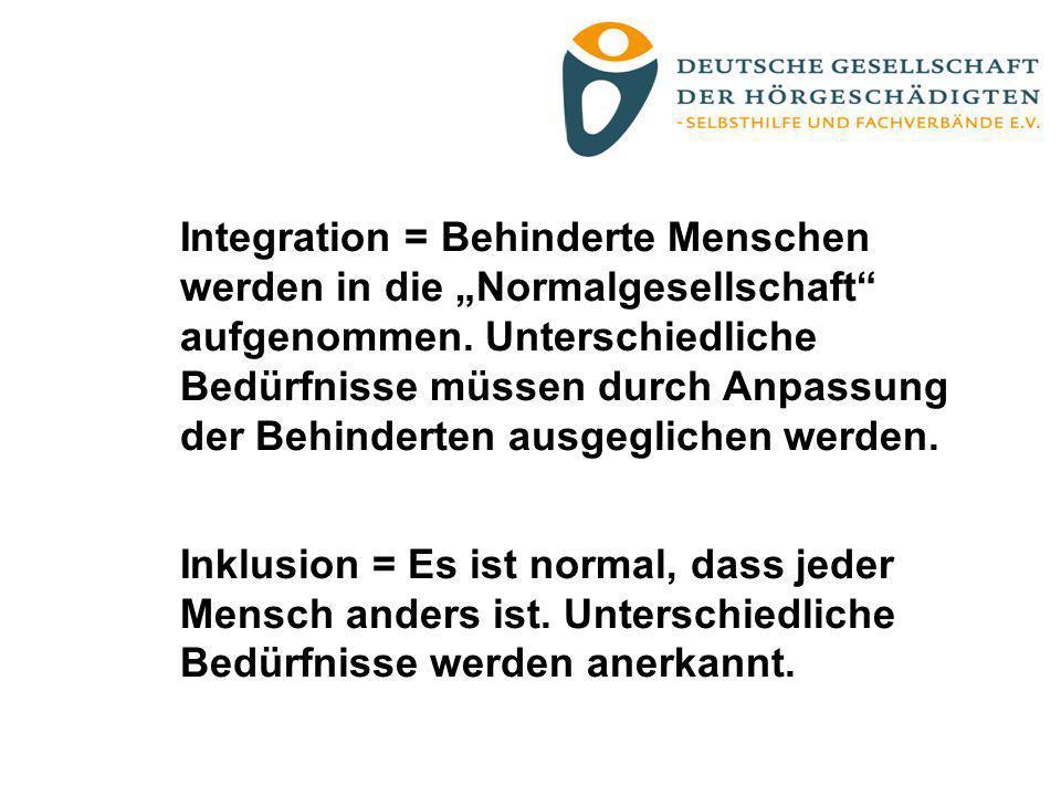 Integration = Behinderte Menschen werden in die Normalgesellschaft aufgenommen. Unterschiedliche Bedürfnisse müssen durch Anpassung der Behinderten au
