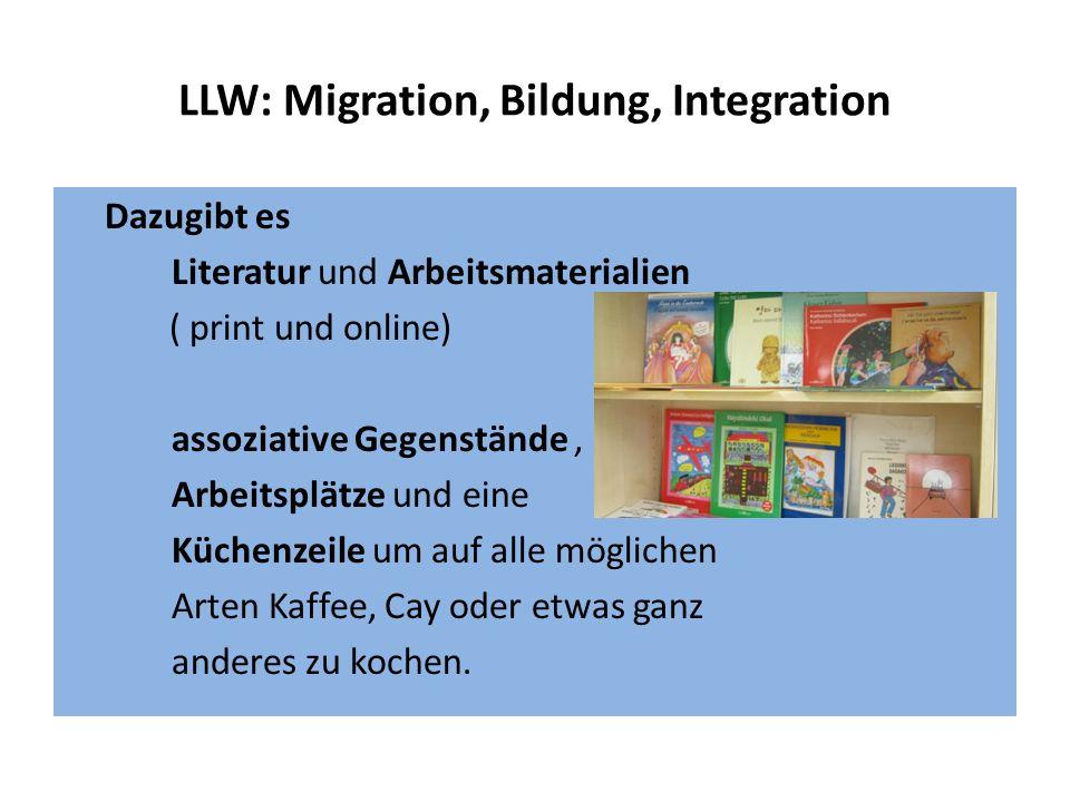LLW: Migration, Bildung, Integration Dazugibt es Literatur und Arbeitsmaterialien ( print und online) assoziative Gegenstände, Arbeitsplätze und eine