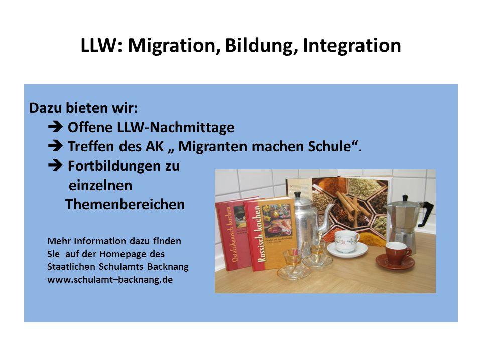 LLW: Migration, Bildung, Integration Dazu bieten wir: Offene LLW-Nachmittage Treffen des AK Migranten machen Schule. Fortbildungen zu einzelnen Themen