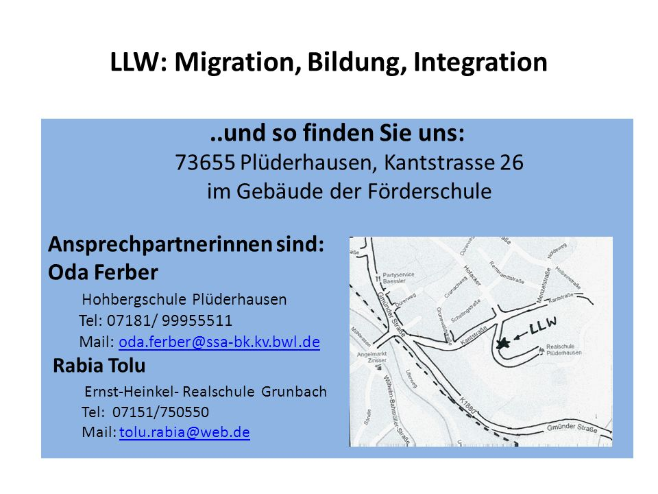 LLW: Migration, Bildung, Integration..und so finden Sie uns: 73655 Plüderhausen, Kantstrasse 26 im Gebäude der Förderschule Ansprechpartnerinnen sind: