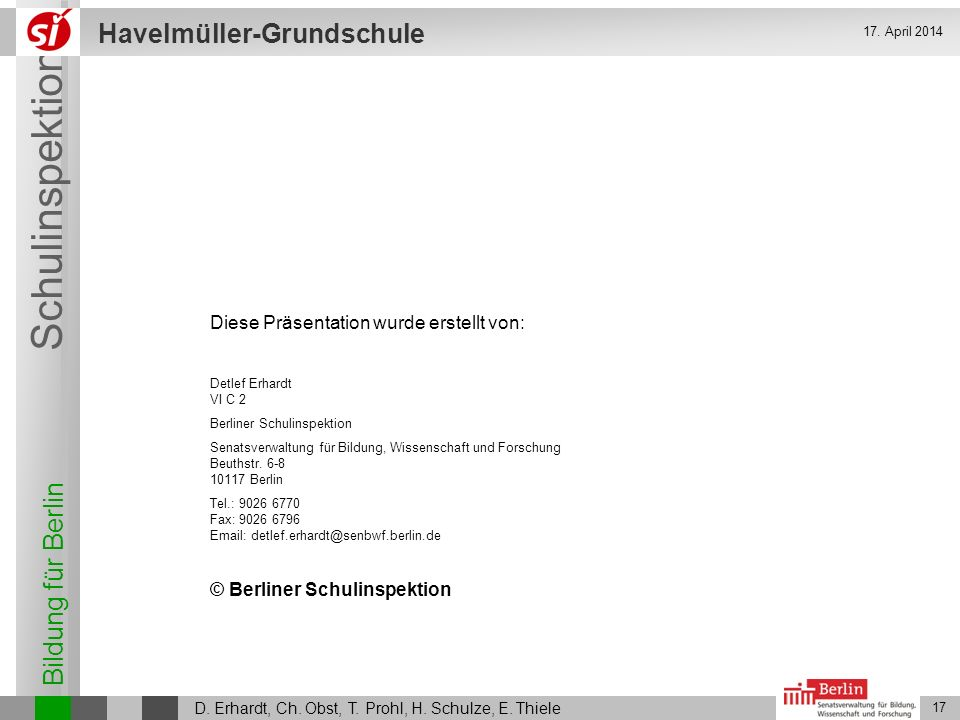 Bildung für Berlin Schulinspektion Havelmüller-Grundschule D. Erhardt, Ch. Obst, T. Prohl, H. Schulze, E. Thiele 17 17. April 2014 Diese Präsentation