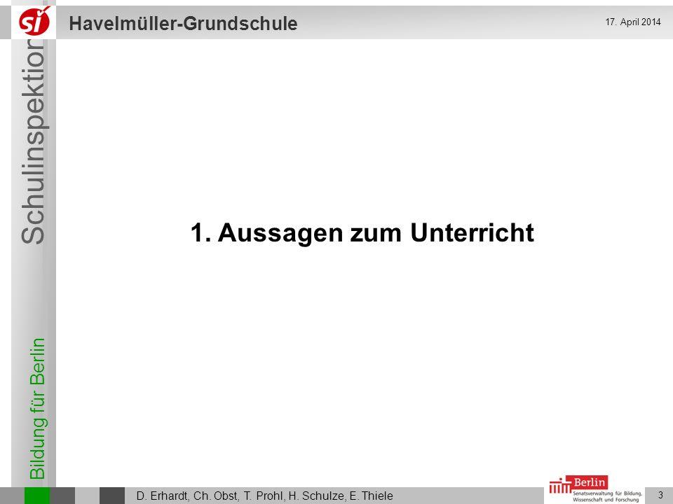 Bildung für Berlin Schulinspektion Havelmüller-Grundschule D. Erhardt, Ch. Obst, T. Prohl, H. Schulze, E. Thiele 3 17. April 2014 1. Aussagen zum Unte