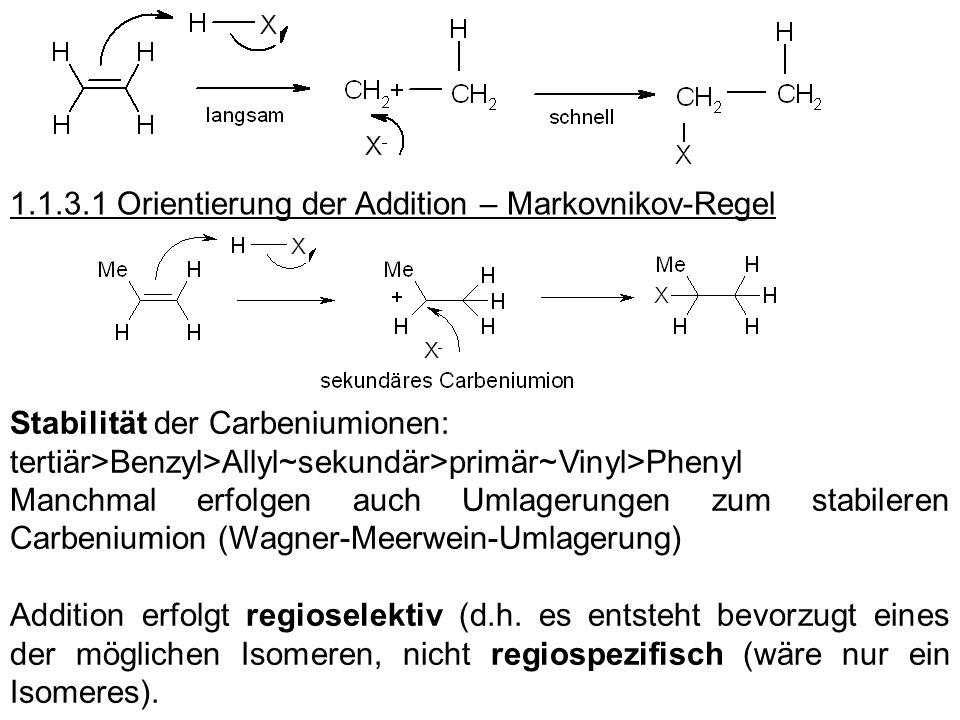 1.1.3.1 Orientierung der Addition – Markovnikov-Regel Stabilität der Carbeniumionen: tertiär>Benzyl>Allyl~sekundär>primär~Vinyl>Phenyl Manchmal erfolg