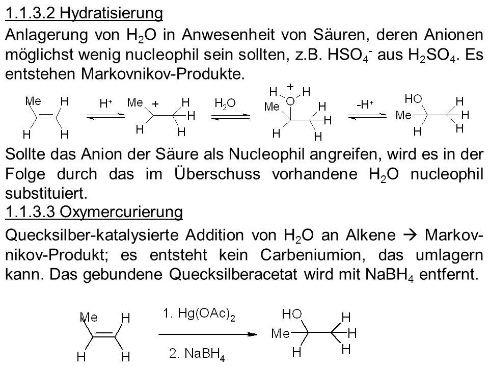 1.1.3.2 Hydratisierung Anlagerung von H 2 O in Anwesenheit von Säuren, deren Anionen möglichst wenig nucleophil sein sollten, z.B. HSO 4 - aus H 2 SO
