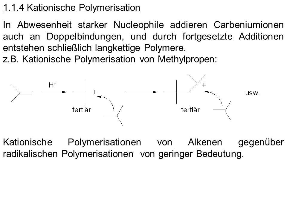 1.1.4 Kationische Polymerisation In Abwesenheit starker Nucleophile addieren Carbeniumionen auch an Doppelbindungen, und durch fortgesetzte Additionen