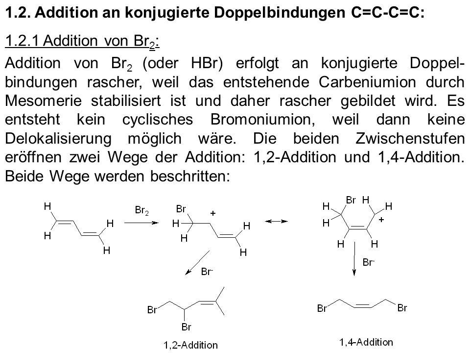 1.2. Addition an konjugierte Doppelbindungen C=C-C=C: Addition von Br 2 (oder HBr) erfolgt an konjugierte Doppel- bindungen rascher, weil das entstehe