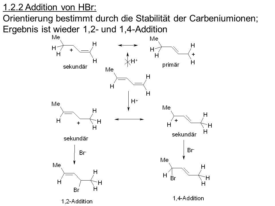 1.2.2 Addition von HBr: Orientierung bestimmt durch die Stabilität der Carbeniumionen; Ergebnis ist wieder 1,2- und 1,4-Addition
