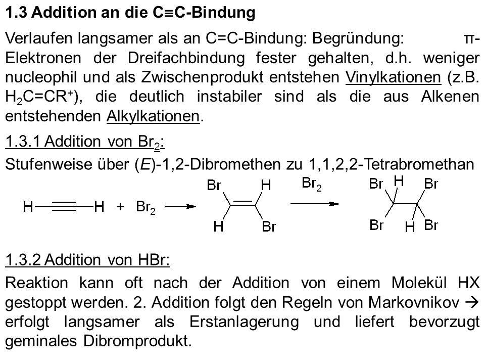 1.3 Addition an die C C-Bindung Verlaufen langsamer als an C=C-Bindung: Begründung: π- Elektronen der Dreifachbindung fester gehalten, d.h. weniger nu