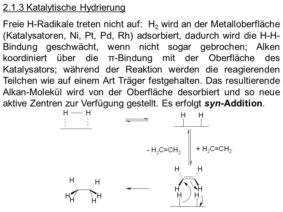 2.1.3 Katalytische Hydrierung Freie H-Radikale treten nicht auf: H 2 wird an der Metalloberfläche (Katalysatoren, Ni, Pt, Pd, Rh) adsorbiert, dadurch