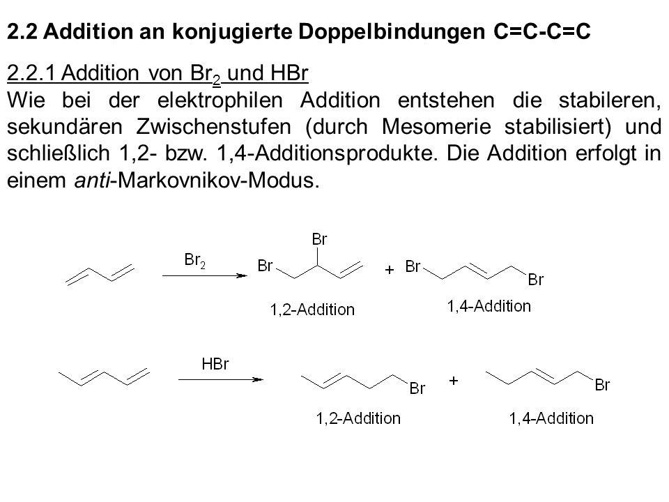 2.2 Addition an konjugierte Doppelbindungen C=C-C=C 2.2.1 Addition von Br 2 und HBr Wie bei der elektrophilen Addition entstehen die stabileren, sekun