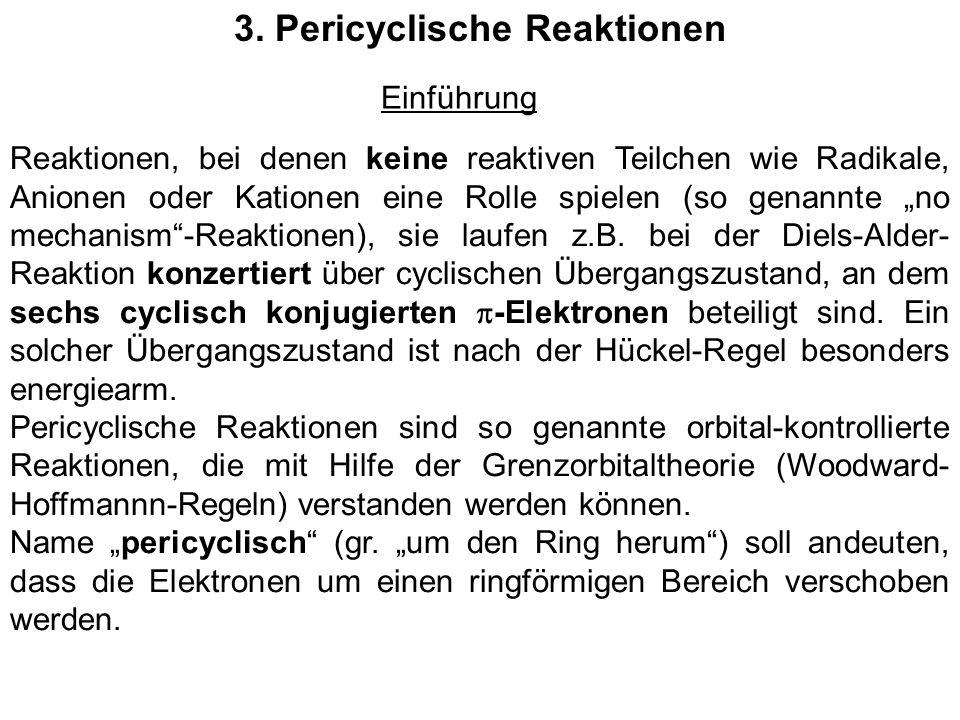 3. Pericyclische Reaktionen Reaktionen, bei denen keine reaktiven Teilchen wie Radikale, Anionen oder Kationen eine Rolle spielen (so genannte no mech