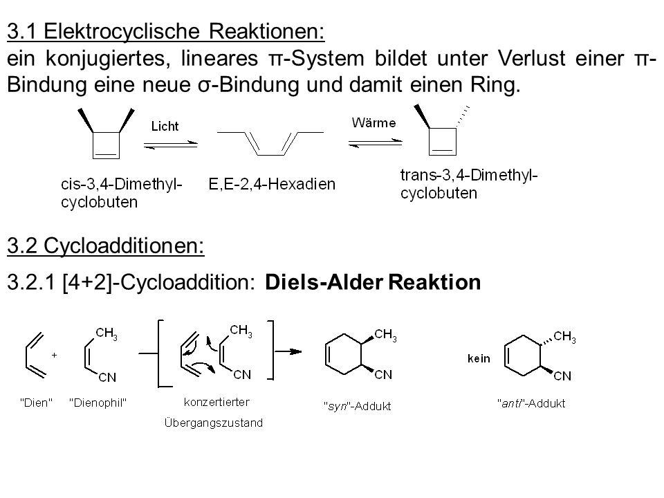 3.1 Elektrocyclische Reaktionen: ein konjugiertes, lineares π-System bildet unter Verlust einer π- Bindung eine neue σ-Bindung und damit einen Ring. 3
