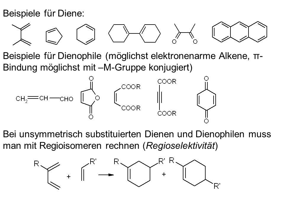 Beispiele für Diene: Beispiele für Dienophile (möglichst elektronenarme Alkene, π- Bindung möglichst mit –M-Gruppe konjugiert) Bei unsymmetrisch subst