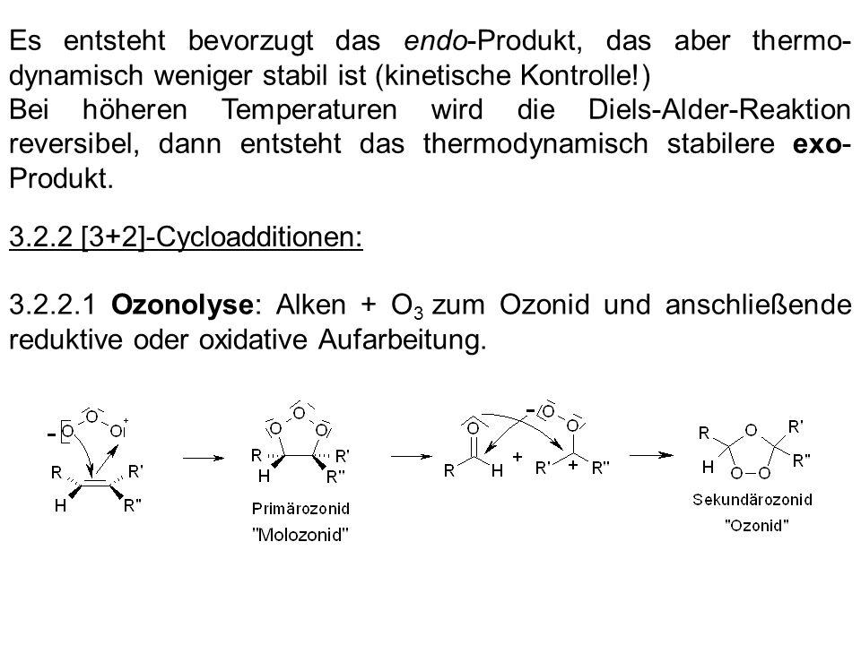 Es entsteht bevorzugt das endo-Produkt, das aber thermo- dynamisch weniger stabil ist (kinetische Kontrolle!) Bei höheren Temperaturen wird die Diels-