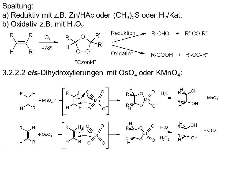 Spaltung: a)Reduktiv mit z.B. Zn/HAc oder (CH 3 ) 2 S oder H 2 /Kat. b)Oxidativ z.B. mit H 2 O 2 3.2.2.2 cis-Dihydroxylierungen mit OsO 4 oder KMnO 4