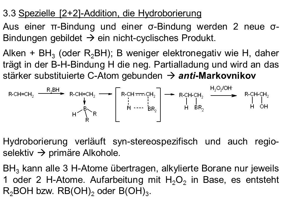 3.3 Spezielle [2+2]-Addition, die Hydroborierung Aus einer π-Bindung und einer σ-Bindung werden 2 neue σ- Bindungen gebildet ein nicht-cyclisches Prod