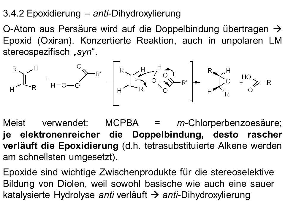 3.4.2 Epoxidierung – anti-Dihydroxylierung O-Atom aus Persäure wird auf die Doppelbindung übertragen Epoxid (Oxiran). Konzertierte Reaktion, auch in u