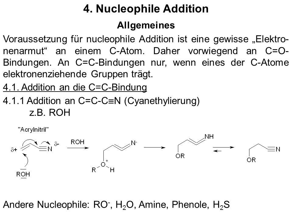 4. Nucleophile Addition Allgemeines Voraussetzung für nucleophile Addition ist eine gewisse Elektro- nenarmut an einem C-Atom. Daher vorwiegend an C=O
