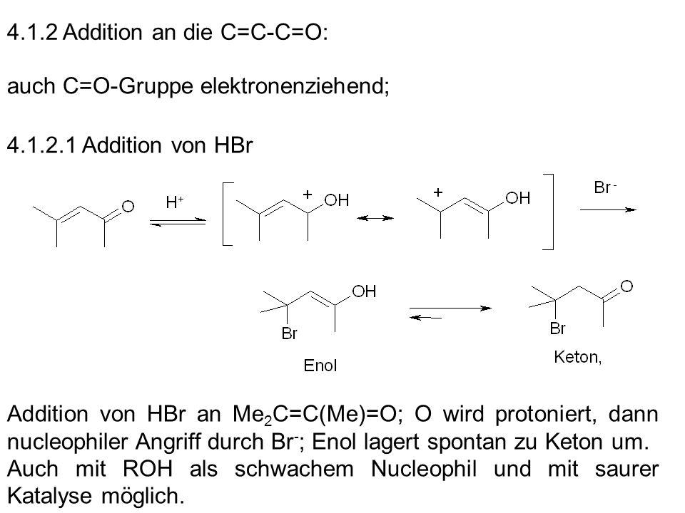 4.1.2 Addition an die C=C-C=O: auch C=O-Gruppe elektronenziehend; 4.1.2.1 Addition von HBr Addition von HBr an Me 2 C=C(Me)=O; O wird protoniert, dann