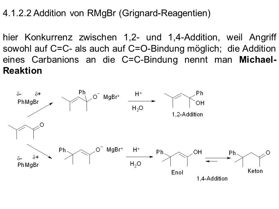 4.1.2.2 Addition von RMgBr (Grignard-Reagentien) hier Konkurrenz zwischen 1,2- und 1,4-Addition, weil Angriff sowohl auf C=C- als auch auf C=O-Bindung