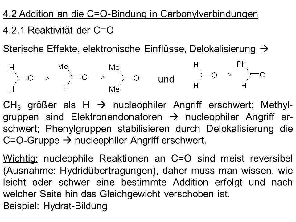 4.2 Addition an die C=O-Bindung in Carbonylverbindungen 4.2.1 Reaktivität der C=O Sterische Effekte, elektronische Einflüsse, Delokalisierung und CH 3