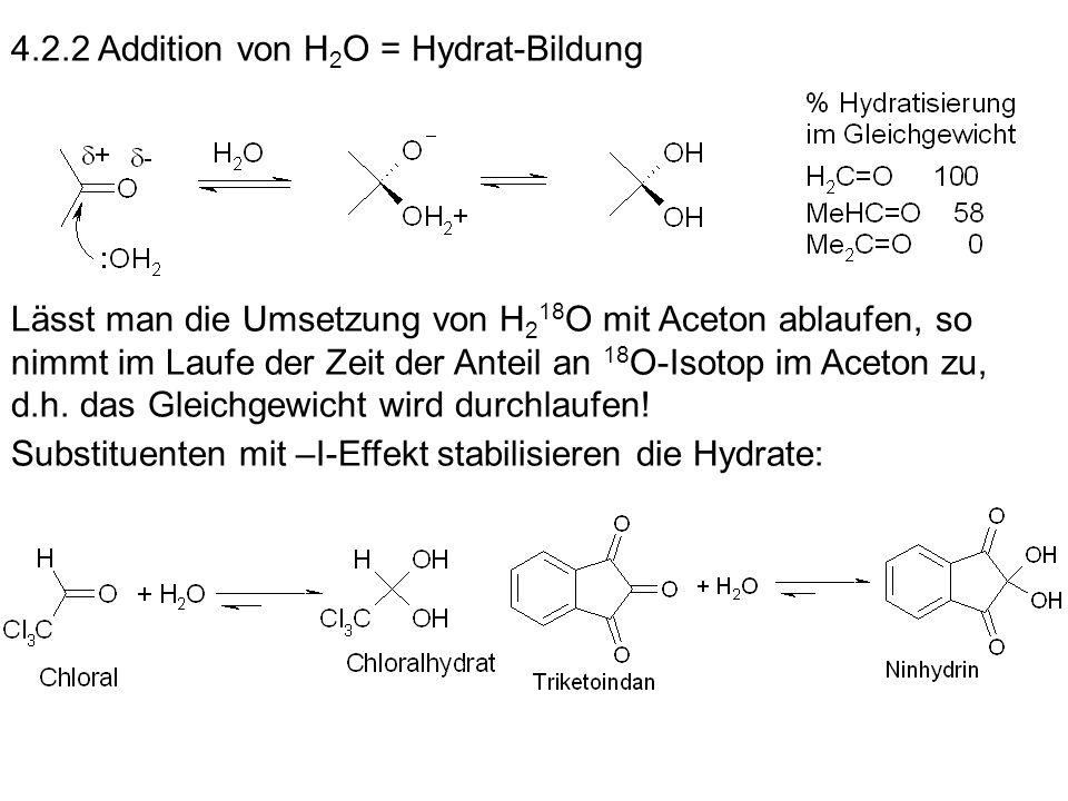 4.2.2 Addition von H 2 O = Hydrat-Bildung Lässt man die Umsetzung von H 2 18 O mit Aceton ablaufen, so nimmt im Laufe der Zeit der Anteil an 18 O-Isot