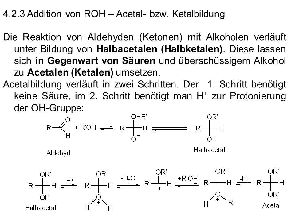 4.2.3 Addition von ROH – Acetal- bzw. Ketalbildung Die Reaktion von Aldehyden (Ketonen) mit Alkoholen verläuft unter Bildung von Halbacetalen (Halbket
