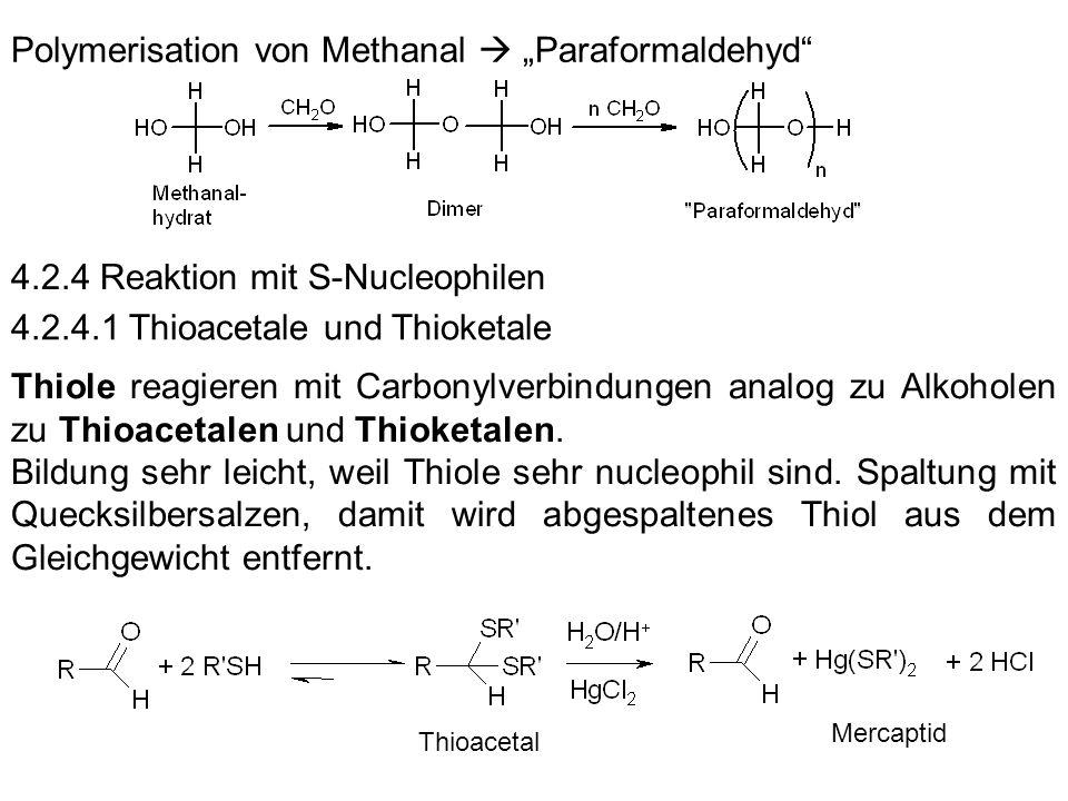 Polymerisation von Methanal Paraformaldehyd 4.2.4 Reaktion mit S-Nucleophilen 4.2.4.1 Thioacetale und Thioketale Thiole reagieren mit Carbonylverbindu