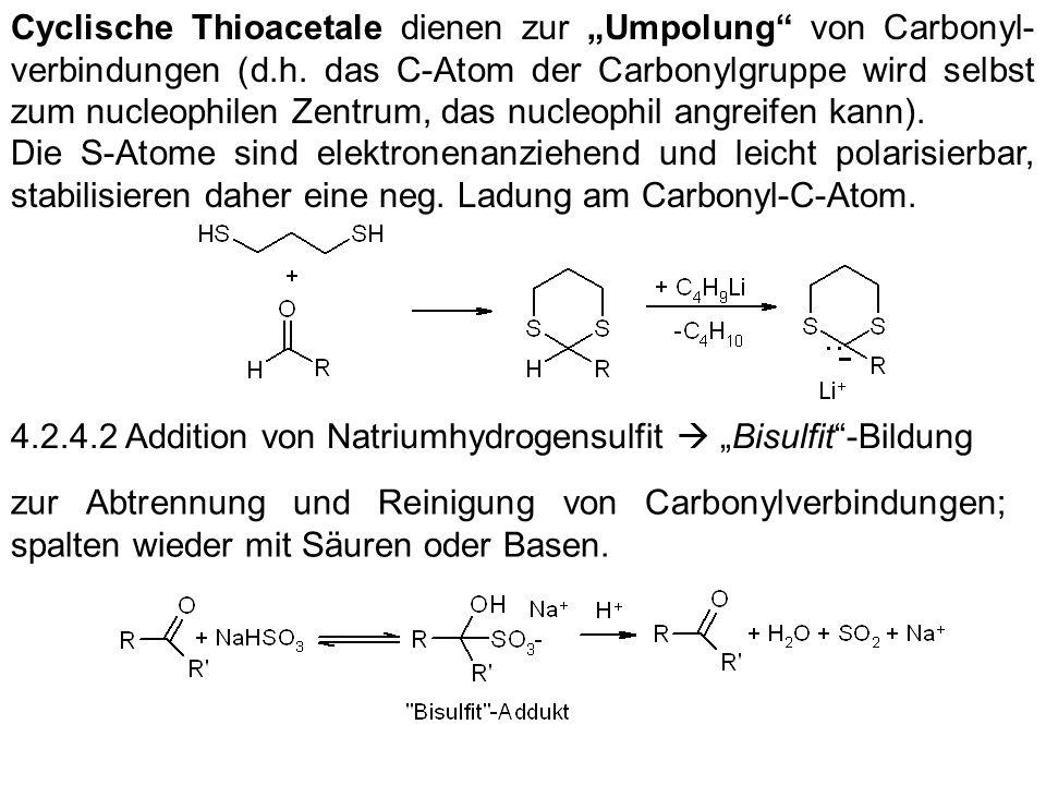 Cyclische Thioacetale dienen zur Umpolung von Carbonyl- verbindungen (d.h. das C-Atom der Carbonylgruppe wird selbst zum nucleophilen Zentrum, das nuc