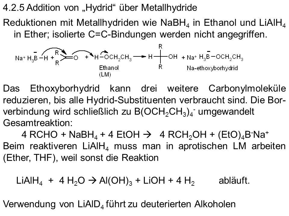 4.2.5 Addition von Hydrid über Metallhydride Reduktionen mit Metallhydriden wie NaBH 4 in Ethanol und LiAlH 4 in Ether; isolierte C=C-Bindungen werden