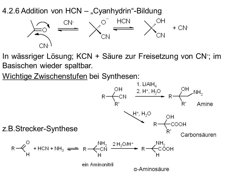 4.2.6 Addition von HCN – Cyanhydrin-Bildung In wässriger Lösung; KCN + Säure zur Freisetzung von CN - ; im Basischen wieder spaltbar. Wichtige Zwische