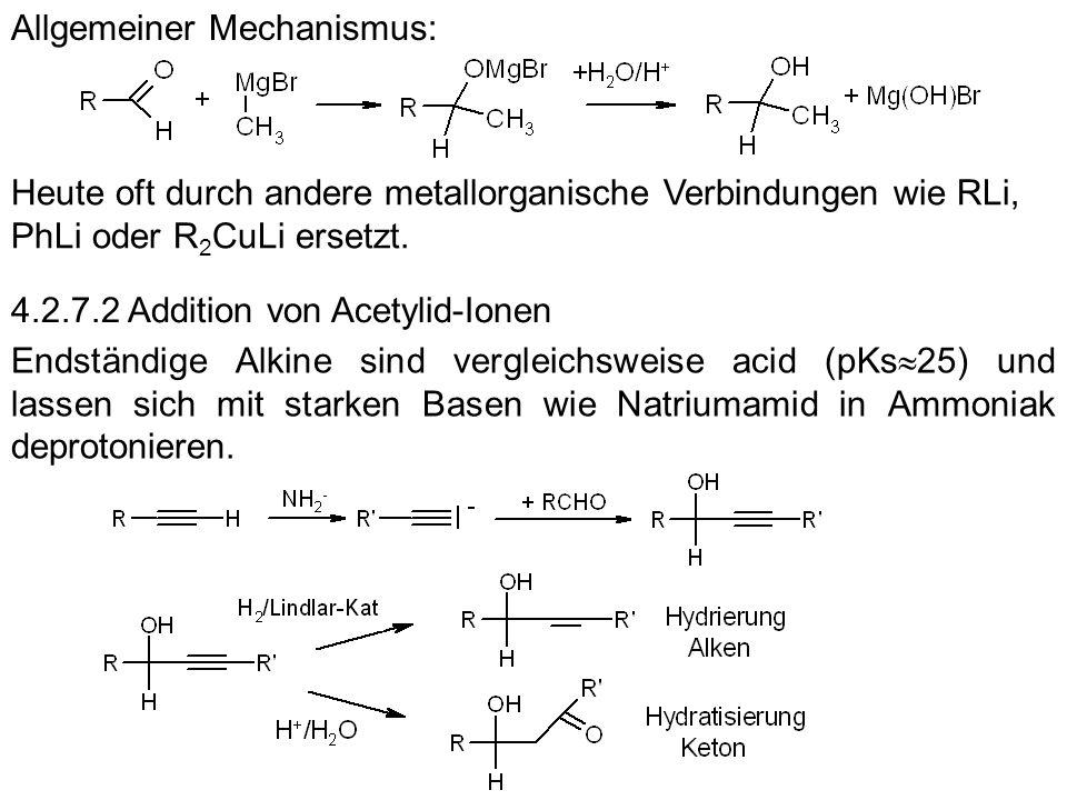 Allgemeiner Mechanismus: Heute oft durch andere metallorganische Verbindungen wie RLi, PhLi oder R 2 CuLi ersetzt. 4.2.7.2 Addition von Acetylid-Ionen