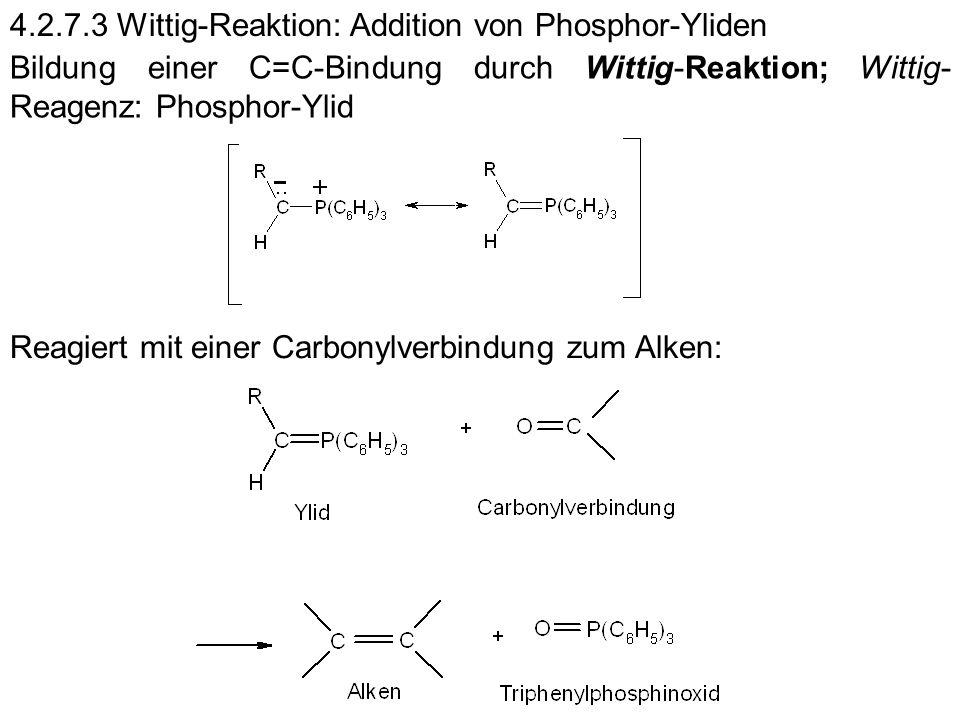 4.2.7.3 Wittig-Reaktion: Addition von Phosphor-Yliden Bildung einer C=C-Bindung durch Wittig-Reaktion; Wittig- Reagenz: Phosphor-Ylid Reagiert mit ein
