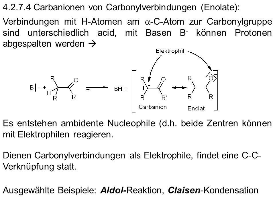 4.2.7.4 Carbanionen von Carbonylverbindungen (Enolate): Verbindungen mit H-Atomen am -C-Atom zur Carbonylgruppe sind unterschiedlich acid, mit Basen B