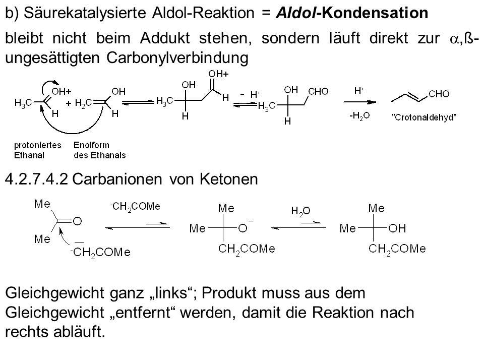 b) Säurekatalysierte Aldol-Reaktion = Aldol-Kondensation bleibt nicht beim Addukt stehen, sondern läuft direkt zur,ß- ungesättigten Carbonylverbindung