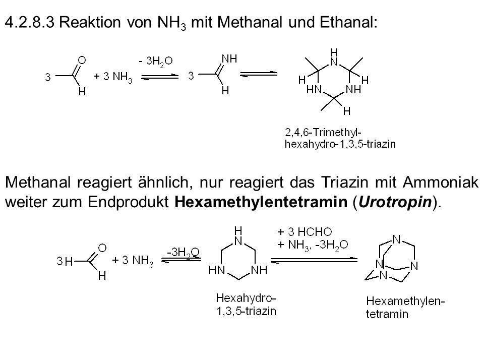 4.2.8.3 Reaktion von NH 3 mit Methanal und Ethanal: Methanal reagiert ähnlich, nur reagiert das Triazin mit Ammoniak weiter zum Endprodukt Hexamethyle